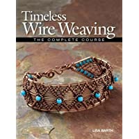 Timeless Wire Weaving: The Complete Course.
