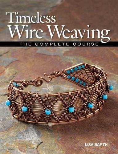 Timeless Wire Weaving: The Complete Course (Wire Wrapping Beads)