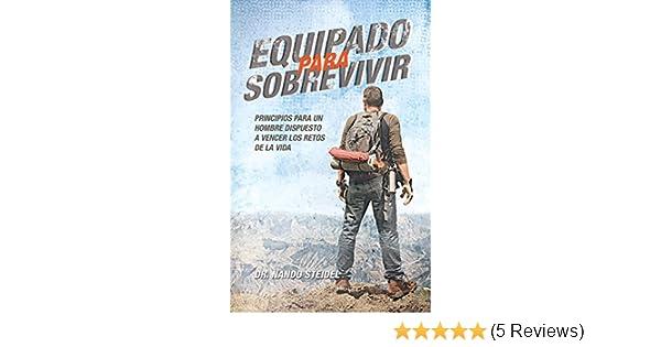 Equipado para sobrevivir: Principios para un hombre dispuesto a vencer los retos de la vida (Spanish Edition) - Kindle edition by Hernando Nando Steidel.