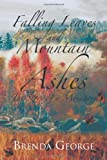 Falling Leaves and Mountain Ashes, Brenda George, 1469125110