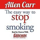 The Easy Way to Stop Smoking Hörbuch von Allen Carr Gesprochen von: Duncan Wells
