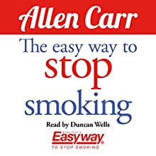 The Easy Way to Stop Smoking Audiobook by Allen Carr Narrated by Duncan Wells