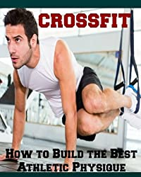 CrossFit: How to Build the Best Athletic Physique (Crossfit, strength training, get muscle) (English Edition)