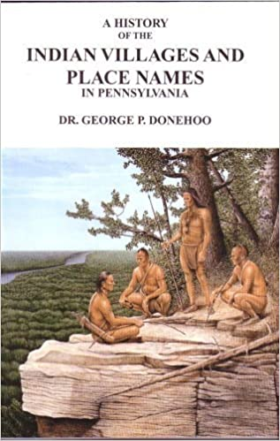 Book A History of the Indian Villages and Place Names in Pennsylvania by George P. Donehoo (1997-05-04)