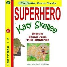 Superhero Katy Skellee Rescues Bonnie From The Monster (Skellee Superhero Series Book 11)