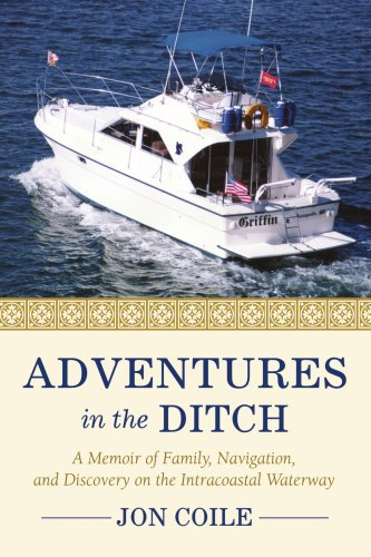 Download Adventures in the Ditch: A Memoir of Family, Navigation, and Discovery on the Intracoastal Waterway ebook