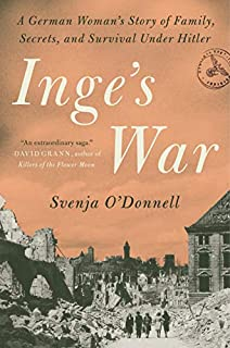 Book Cover: Inge's War: A German Woman's Story of Family, Secrets, and Survival Under Hitler