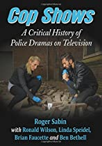 Cop Shows: A Critical History of Police Dramas on Television