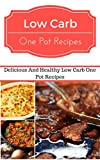 Low Carb One Pot Recipes: Delicious And Healthy Low Carb One Pot Recipes (Low Carb Cookbook)