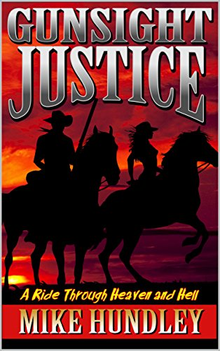 Gunsight Justice: The Silver Saddle Avenger: A Western (A Ride Through Heaven And Hell Western Series Book 1) by [Hundley, Stephen Michael]