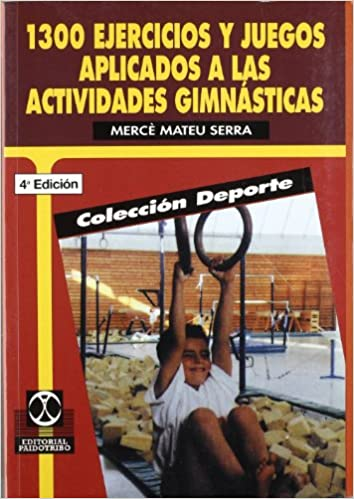 1300 ejercicios y juegos aplicados a las actividades gimnasticas
