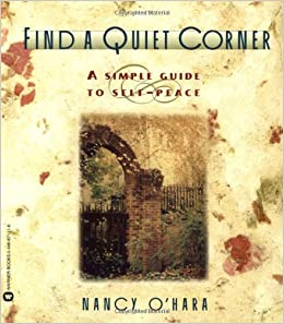 Find A Quiet Corner A Simple Guide To Self Peace Nancy O Hara