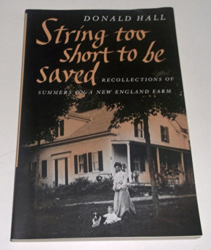 STRING TOO SHORT TO BE SAVED Recollections of Summers on a New England Farm