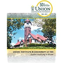 Union Institute & University at 50: leaders realizing a dream