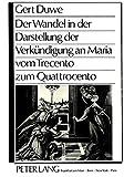 Der Wandel in der Darstellung der Verkündigung an Maria vom Trecento zum Quattrocento (German Edition)