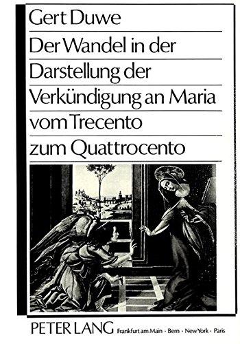 Der Wandel in der Darstellung der Verkündigung an Maria vom Trecento zum Quattrocento (German Edition) by Peter Lang GmbH, Internationaler Verlag der Wissenschaften