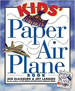 kids 39 paper airplane book ken blackburn jeff lammers 0019628104786 books. Black Bedroom Furniture Sets. Home Design Ideas