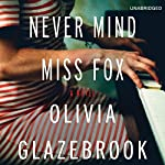 Never Mind Miss Fox: A Novel | Olivia Glazebrook