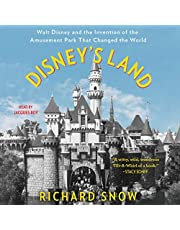 Disney's Land: Walt Disney and the Invention of the Amusement Park That Changed the World