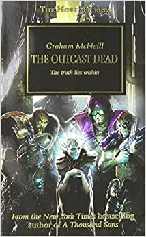 Book The Outcast Dead: The Truth Lies Within (The Horus Heresy) by McNeill, Graham (2011)