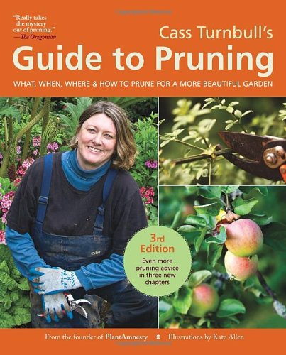 cass-turnbulls-guide-to-pruning-3rd-edition-what-when-where-and-how-to-prune-for-a-more-beautiful-ga