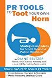 PR Tools to Toot Your Own Horn - Strategies and Ideas for Low-Cost Small Business Public Relations, Diane Seltzer, 1481143557