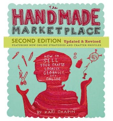 Second Edition Updated  Revised How to Sell Your Crafts Locally, Globally, and Online The Handmade Marketplace (Paperback) – Common