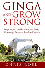 Ginga and Grow Strong: Improve Your Health, Fitness, and Family Life Through the Art of Brazilian Capoeira Paperback
