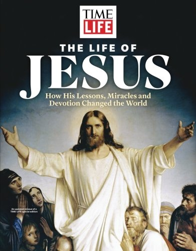 TIME-LIFE The Life of Jesus: How His Lessons, Miracles and Devotion Changed the World -