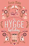 The Hygge Holiday: The warmest, funniest, cosiest romantic comedy of the year by  Rosie Blake in stock, buy online here