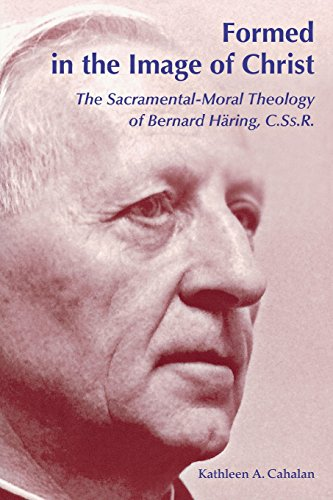 Formed in the Image of Christ: The Sacramental-Moral Theology of Bernard Häring, C.Ss.R.