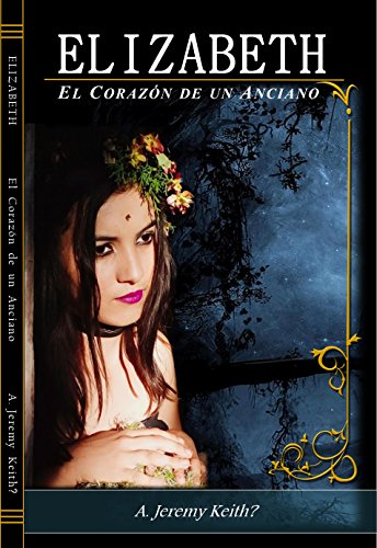 ELIZABETH: El Corazón de un Anciano (Spanish Edition) by [Jeremy Keith?