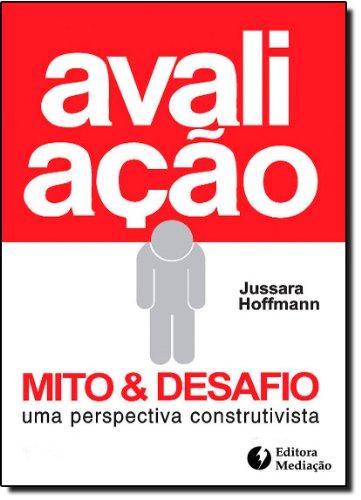 Avaliacao - Mito & Desafio - Uma Perspectiva Construtivista