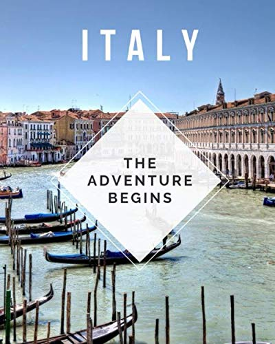 Italy - The Adventure Begins: Trip Planner & Travel Journal Notebook To Plan Your Next Vacation In Detail Including Itinerary, Checklists, Calendar, Flight, Hotels & more