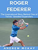 img - for Roger Federer: The Inspirational Story Behind One of Tennis' Greatest Superstars book / textbook / text book