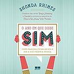 O ano em que disse sim [Year of Yes]: Como dançar, ficar ao sol e ser a sua própria pessoa [How to Dance It Out, Stand in the Sun and Be Your Own Person] | Shonda Rhimes