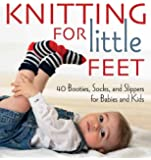 Knitting for Little Feet: 40 Booties, Socks and Slippers for Babies and Kids