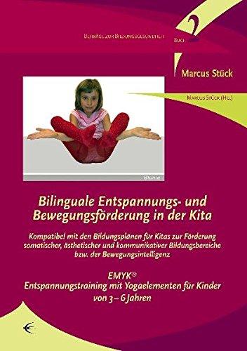 Bilinguale Entspannungs- und Bewegungsförderung in der Kita: Kompatibel mit den Bildungsplänen für Kitas zur Förderung somatischer, ästhetischer und ... (Beiträge zur Bildungsgesundheit)