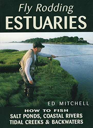Fly Rodding Estuaries: How to Fish Salt Ponds, Coastal Rivers, Tidal Creeks, and ()