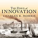 The Dawn of Innovation: The First American Industrial Revolution Audiobook by Charles R. Morris Narrated by David Colacci