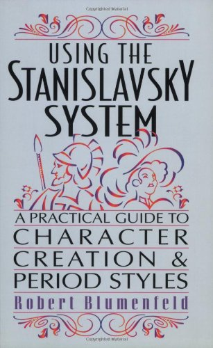 Using the Stanislavsky System: A Practical Guide to Character Creation & Period Styles (Limelight)