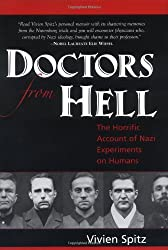 Doctors from Hell: The Horrific Account of Nazi Experiments on Humans by Vivien Spitz (2005-04-01)