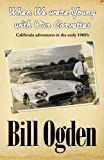 When We Were Young with Our Corvettes, Bill Ogden, 1449504159