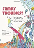 Family Troubles? : Exploring Changes and Challenges in Family Lives of Children and Young People, , 1447304438