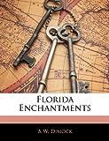 Florida Enchantments, A. W. Dimock, 1142450767