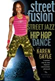 Street Fusion! Street Jazz and Hip-Hop Dance with Karen Gayle: Dance choreography, Hip-hop dance instruction, Jazz dance how-to