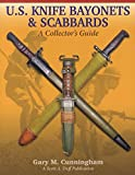 U.S. KNIFE BAYONETS & SCABBARDS, A Collector's Guide, by Gary Cunningham