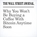 Why You Won't Be Buying a Coffee With Bitcoin Anytime Soon | Paul Vigna
