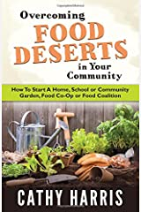 Overcoming Food Deserts in Your Community: How To Start A Home, School or Community Garden, Food Co-op or Food Coalition Paperback