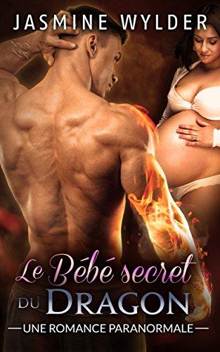 Le Bébé secret du Dragon: Une Romance Paranormale (Les Secrets des Dragons t. 1) par Jasmine Wylder